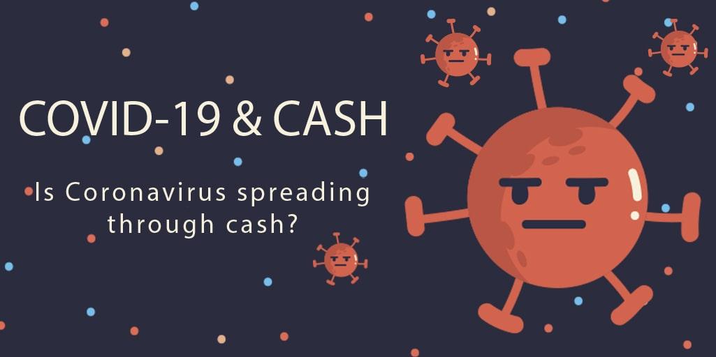 Is Coronavirus spreading through cash?
